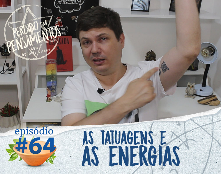 Pensamentos 64 - As Tatuagens e as Energias